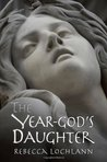 The Year-God's Daughter by Rebecca Lochlann