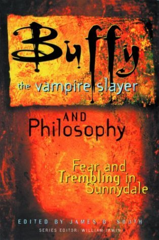 Buffy the Vampire Slayer and Philosophy by James B. South