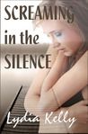 Screaming in the Silence by Lydia Kelly