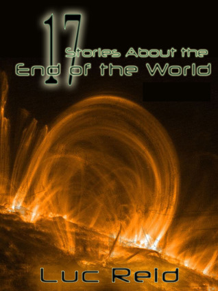 17 Stories About the End of the World by Luc Reid