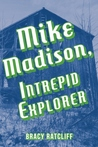 Mike Madison, Intrepid Explorer
