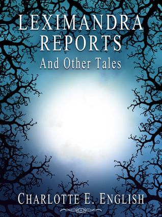 Leximandra Reports, and other tales by Charlotte E. English