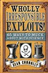 Wholly Irresponsible Exploits: 65 Ways to Muck About with Science