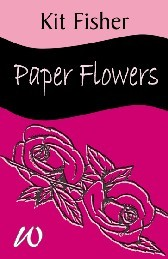Paper Flowers by Kit Fisher