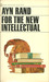For the New Intellectual: The Philosophy of Ayn Rand