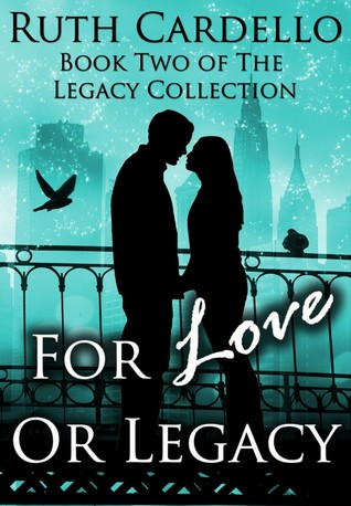 For Love Or Legacy by Ruth Cardello