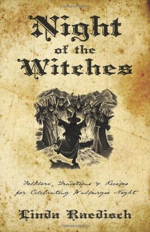Night of the Witches: Folklore, Traditions & Recipes for Celebrating Walpurgis Night