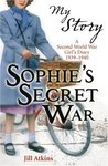 Sophie's Secret War by Jill Atkins