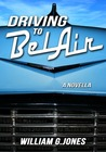 Driving to Bel Air by William G. Jones