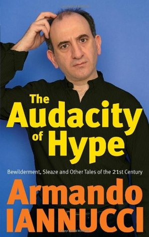 The Audacity of Hype by Armando Iannucci