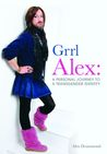 Grrl Alex: A Personal Journey to a Transgender Identity