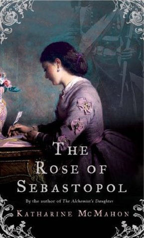 The Rose of Sebastopol by Katharine McMahon