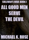All Good Men Serve the Devil (Sullivan's War, #1)