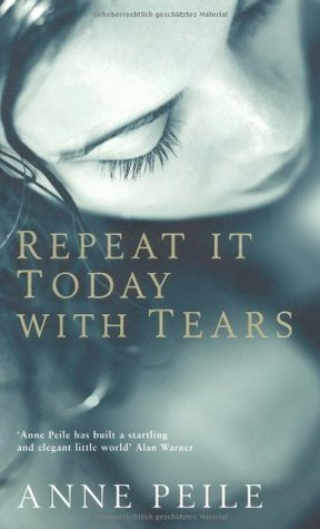 Repeat It Today With Tears by Anne Peile