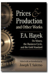 Prices and Production and Other Works by Friedrich A. von Hayek