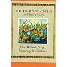 The fools of Chelm and their history by Isaac Bashevis Singer