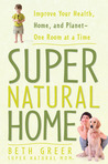 Super Natural Home: Improve Your Health, Home and Planet...One Room at a Time