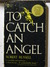 To Catch an Angel: Adventures in the World I Cannot See