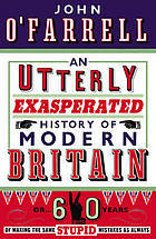 An Utterly Exasperated History of Modern Britain by John O'Farrell