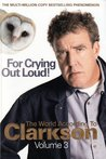 For Crying Out Loud (World According To Clarkson, #3)