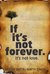 If It's Not Forever. It's N...