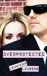 Overprotected by Jennifer Laurens