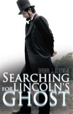Searching for Lincoln's Ghost by Barbara J. Dzikowski