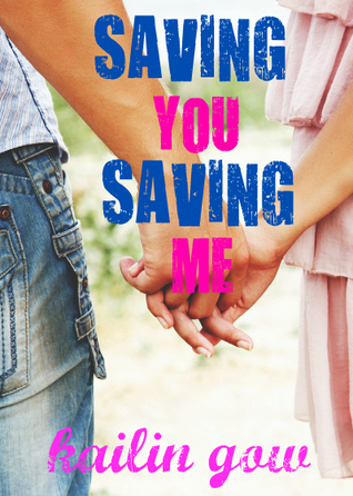 Saving You, Saving Me by Kailin Gow