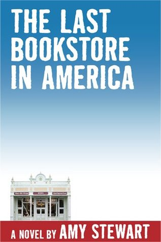 The Last Bookstore In America by Amy Stewart