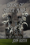 House of Silver Magic (Magic, #1)