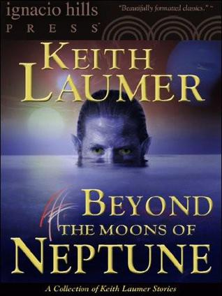 Beyond the Moons of Neptune: A Keith Laumer Collection