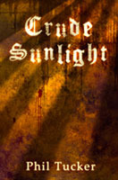 Crude Sunlight by Phil Tucker