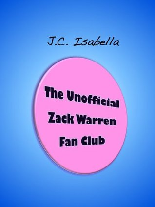 The Unofficial Zack Warren Fan Club by J.C. Isabella