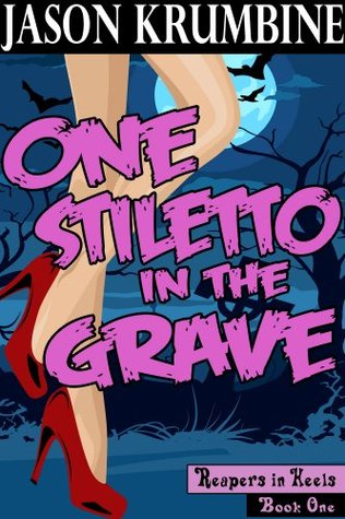 One Stiletto in the Grave by Jason Krumbine