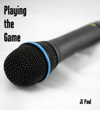 Playing the Game by J.L. Paul