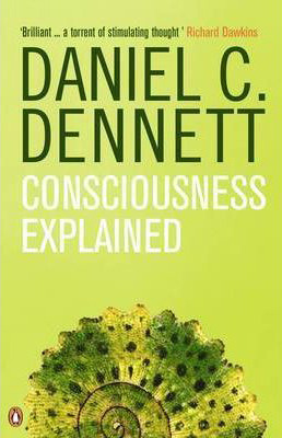 Consciousness Explained by Daniel C. Dennett