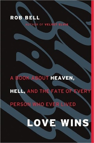 Love Wins: A Book About Heaven, Hell, And The Fate Of Every Person
