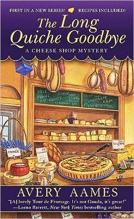 The Long Quiche Goodbye (A Cheese Shop Mystery #1)