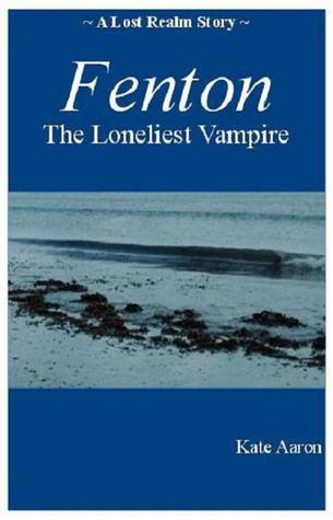 Fenton: the Loneliest Vampire (Lost Realm, #1.5)