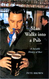 Man Walks into a Pub by Pete  Brown