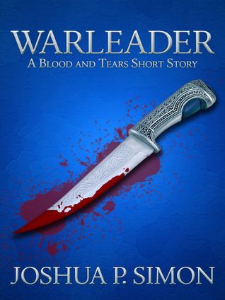 Warleader - A Blood and Tears Short Story by Joshua P. Simon