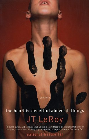 The Heart is Deceitful Above All Things by J.T. LeRoy
