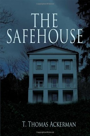The Safehouse by T. Thomas Ackerman