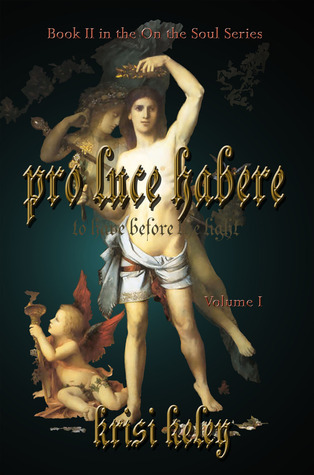 Pro Luce Habere (To Have Before the Light) Volume 1 by Krisi Keley