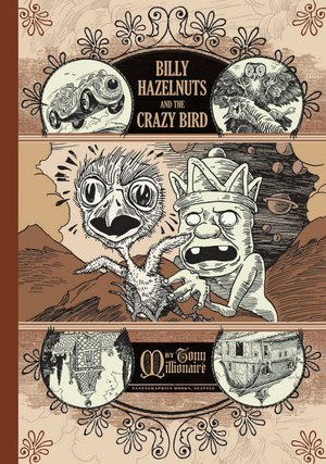 Billy Hazelnuts and the Crazy Bird by Tony Millionaire