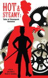 Hot and Steamy: Tales of Steampunk Romance