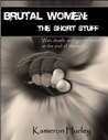 Brutal Women: The Short Stuff