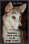 Training Your Dog to be Home Alone by Sharon Delarose
