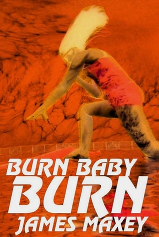 Burn Baby Burn by James Maxey