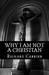Why I Am Not a Christian by Richard Carrier